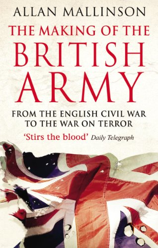 The Making of the British Army: From the English Civil War to the War on Terror