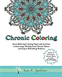 Chronic Coloring: Stress-Relieving Coloring Pages and Activities to Encourage Healing from Chronic Illness and Inspire Rebuilding Wellness
