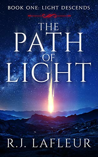 The Path Of Light Book One: Light Descends A Paranormal Angel Romance by R.J. Lafleur