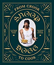 From Crook to Cook: Platinum Recipes from Tha Boss Dogg's Kitchen (Snoop Dogg Cookbook, Celebrity Cookbook