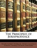 The Principles of Jurisprudence, Henry Aubrey Husband and Denis Caulfield Heron, 1141389053