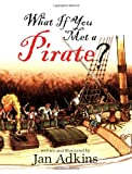 What If You Met a Pirate?, Jan Adkins, 1596431822
