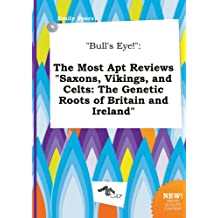 Bull's Eye!: The Most Apt Reviews Saxons, Vikings, and Celts: The Genetic Roots of Britain and Ireland