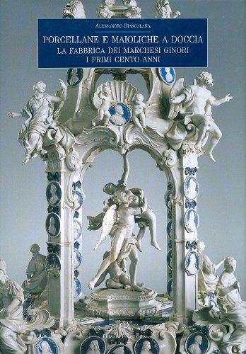 Porcellane e maioliche a Doccia: La fabbrica dei marchesi Ginori. I primi cento anni (Italian Edition) ()