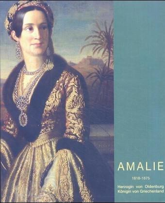 Amalie 1818-1875: Herzogin von Oldenburg  Königin von Griechenland