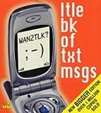 Wan2tlk?: Ltle Bk of Txt Msgs (Little book)