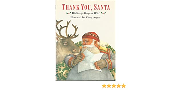 Thank You, Santa: Written by Margaret Wild ; Illustrated by Kerry ...