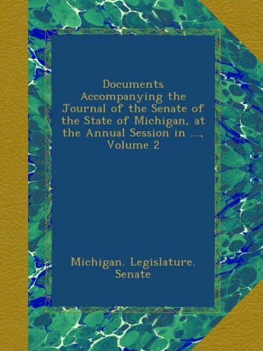 Download Documents Accompanying the Journal of the Senate of the State of Michigan, at the Annual Session in ..., Volume 2 PDF