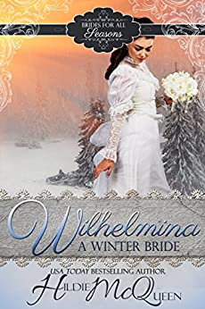Wilhelmina, A Winter Bride (Brides for All Seasons Book 1) by [McQueen, Hildie]