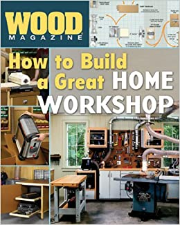 Wood® Magazine: How to Build a Great Home Workshop (Wood Magazine ...