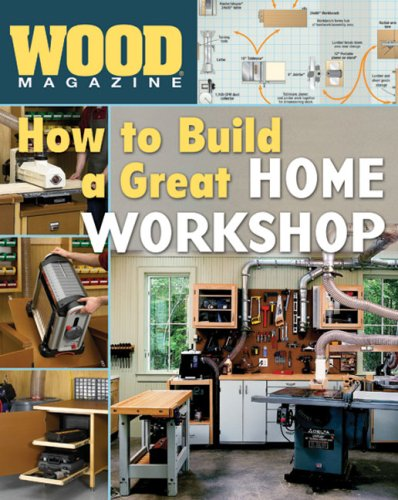 Wood® Magazine: How to Build a Great Home Workshop (Wood - Home Shops Wood