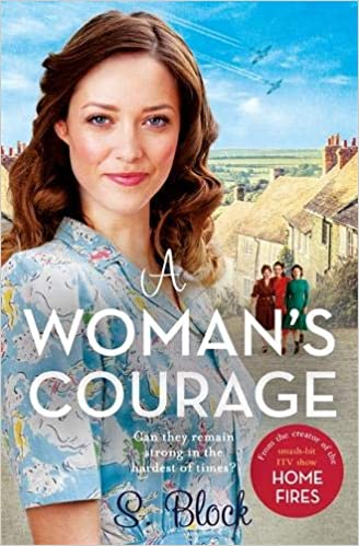 A Woman's Courage: The perfect heartwarming wartime saga (Keep the Home  Fires Burning): Amazon.co.uk: Block, S.: 9781785765674: Books