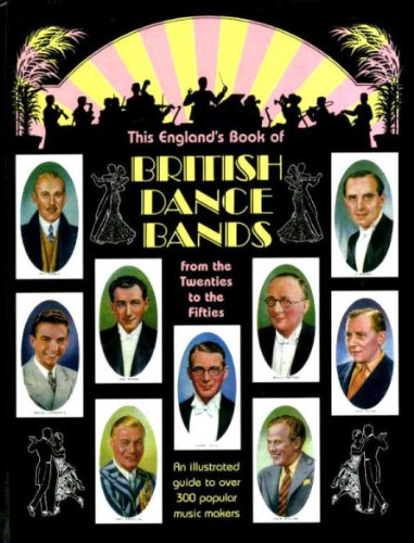 This England's Book of British Dance Bands: Vol 2: From the Twenties to the Fifties