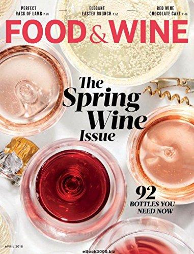 Food & Wine Magazine ~ April 2018 ~ Spring Wine Issue