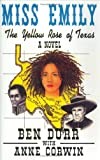 Miss Emily, the Yellow Rose of Texas, Ben M. Durr and Anne Corwin, 0865343225