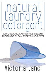 Natural Laundry Detergent: DIY Organic Laundry Detergent Recipes To Clean Everything Better (DIY Household Hacks - Natural Laundry Detergent - Cleaning and Organizing - Soap Making) (English Edition)