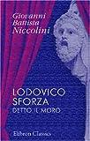 Lodovico Sforza, Detto il Moro : Tragedia, Niccolini, Giovanni Battista, 054390198X