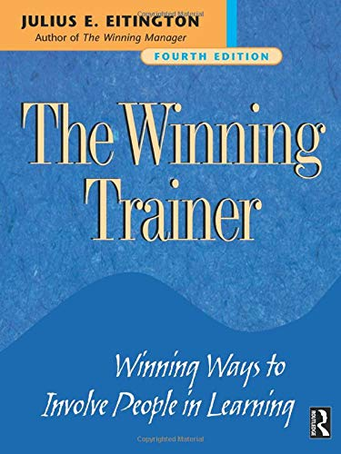 The Winning Trainer: Winning Ways to Involve People in...