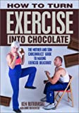 How to Turn Exercise into Chocolate, Kenneth M. Rutkowski, 0966293347