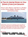 15 Tips for Saving Money on Your Disney Cruise Line Vacation (Building Blocks For A Great Disney Vacation Book 2)