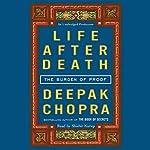 Life After Death: The Burden of Proof | Deepak Chopra MD