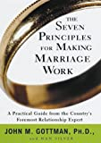 The Seven Principles for Making Marriage Work, John Gottman and Nan Silver, 0609601040