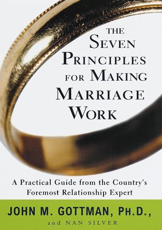 The Seven Principles for Making Marriage Work: A Practical Guide from the Country's Foremost Relationship Expert 1