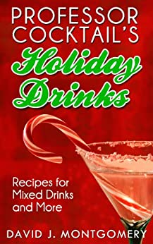 Professor Cocktail's Holiday Drinks: Recipes for Mixed Drinks and More (English Edition) de [Montgomery, David J.]