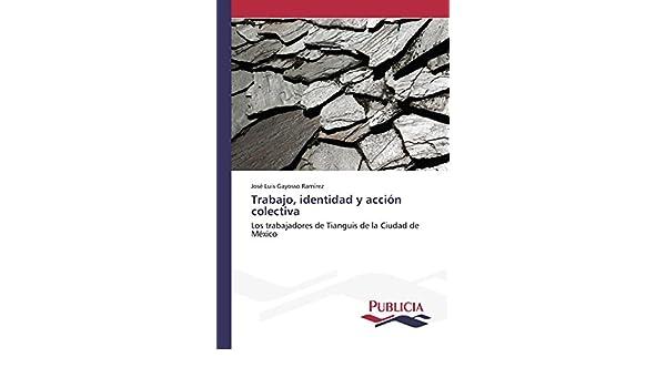 Amazon.com: Trabajo, identidad y acción colectiva (Spanish Edition) (9783639646351): Gayosso Ramírez José Luis: Books