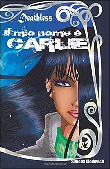Book Il mio nome è Carlie: Volume 1 (Deathless)
