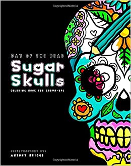 Book Day of the Dead - Sugar Skulls: Coloring Book for Grown-ups: Volume 1 (Calavera Colouring pages)