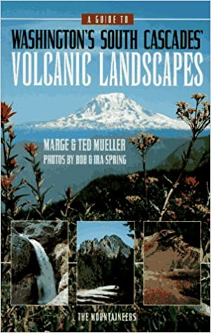 A Guide to Washington's South Cascades' Volcanic Landscapes