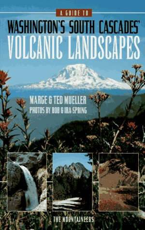 (A Guide to Washington's South Cascades' Volcanic Landscapes)