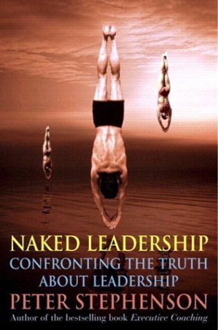 The Naked Executive: Confronting the Truth About Leadership