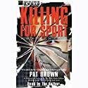 Killing for Sport: Inside the Minds of Serial Killers Audiobook by Pat Brown Narrated by Pat Brown
