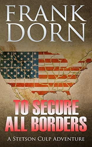 To Secure All Borders: A Stetson Culp Adventure by [Dorn, Frank]