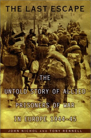 By John Nichol The Last Escape: The Untold Story of Allied Prisoners of War in Europe 1944-45 (1st Edition)