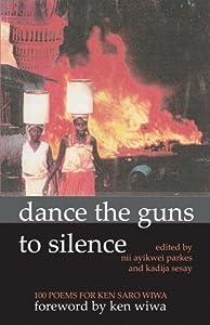 Dance the Guns to Silence: 100 Poems for Ken Saro-Wiwa