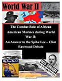 The Combat Role of African American Marines During World War II: an Answer to the Spike Lee - Clint Eastwood Debate, School of Advanced Warfighting Marine Corps University United States Marine Corps, School of Advanced Warfighting Marine Corps University, 1500371858