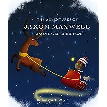 The Adventures of Jaxon Maxwell: Jaxon Saves Christmas
