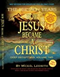 How Jesus Became a Christ: The Hidden Years. Vol. 2 of Deep Deceptions by Miceal Ledwith featured in What The BLEEP Do We Know!?