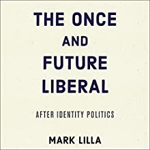 The Once and Future Liberal: After Identity Politics | Livre audio Auteur(s) : Mark Lilla Narrateur(s) : Charles Constant