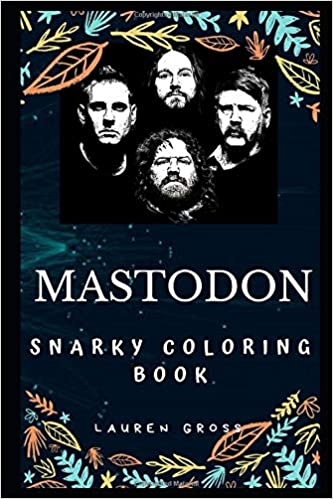 Mastodon Snarky Coloring Book: An American Heavy Metal Band ...