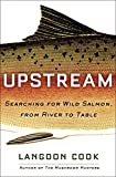 img - for Upstream: Searching for Wild Salmon, from River to Table book / textbook / text book