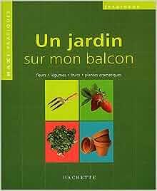 Maxi pph un jardin sur mon balcon 9782016209066 amazon - Un jardin sur mon balcon ...