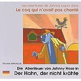 Les Aventures de Johnny Lapin dans Le coq qui n'avait pas chanté: Die Abenteuer von Johnny Hase in Der Hahn, der nicht krähte. : Edition bilingue français-allemand