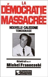 La democratie massacree : nouvelle-caledonie témoignage par Michel Franceschi