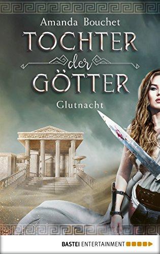 Tochter der Götter - Glutnacht: Roman (Tochter-der-Götter-Trilogie 1) (German Edition)