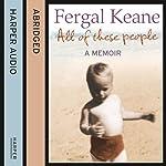 All of These People: A Memoir | Fergal Keane