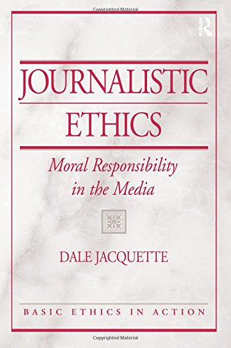 Journalistic Ethics: Moral Responsibility in the Media by Routledge
